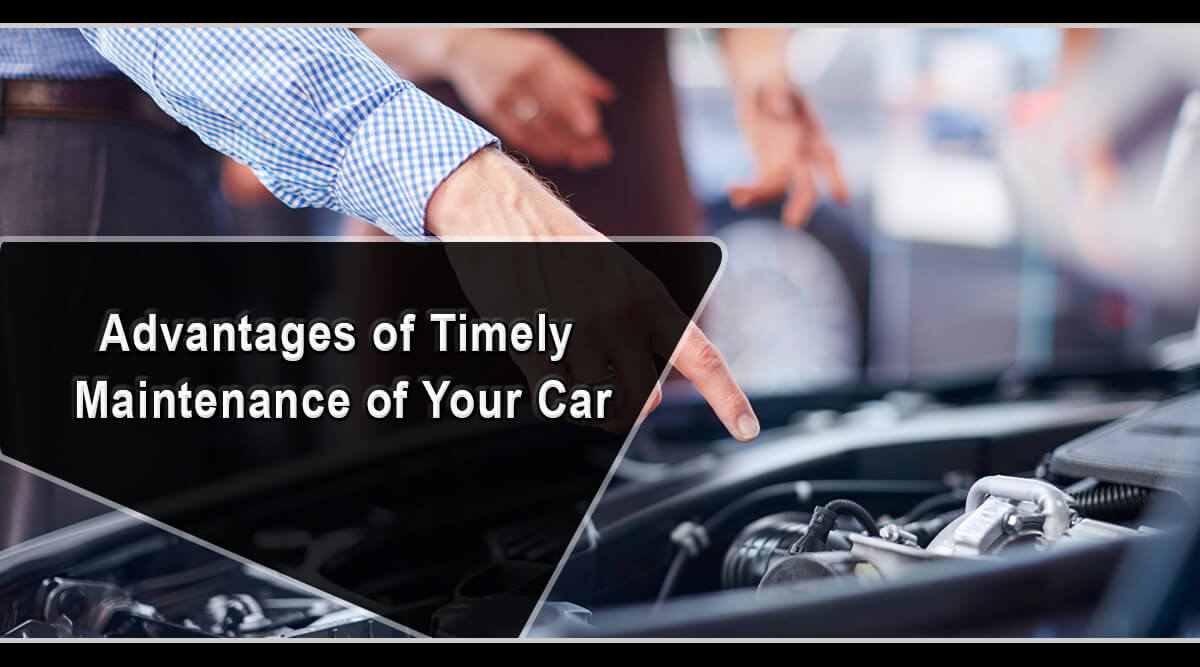 Advantages of Timely Maintenance of Your Car