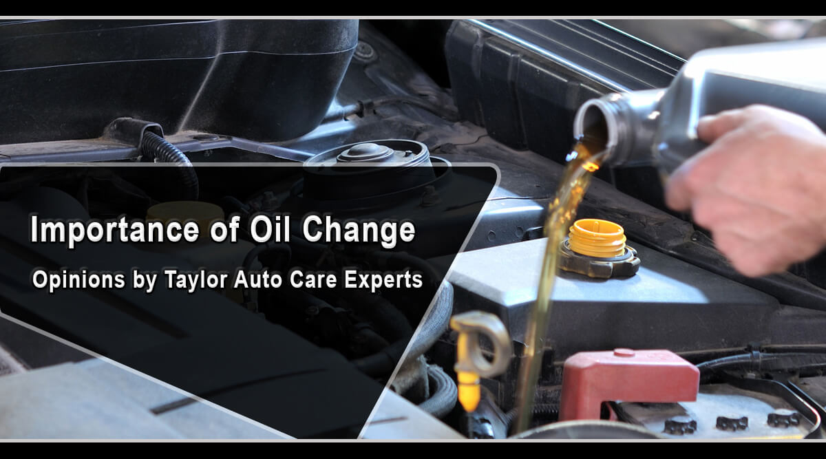 Importance of Oil Change – Opinions by Taylor Auto Care Experts